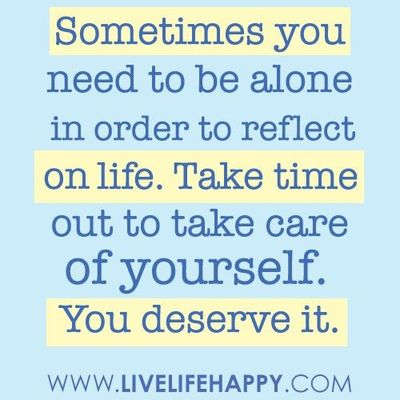 I Need My Alone Time Always Inspiring Quotes And Sayings Juxtapost
