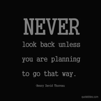 Never look back. / quotes - Juxtapost