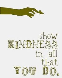 'show kindness in all that you do' printable - http://craftplaylove.blogspot.com/2012/02/our-house-s.html