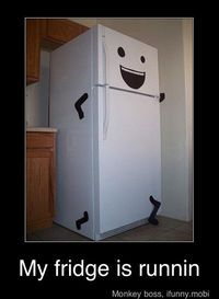 Looool. Your fridge is running!
