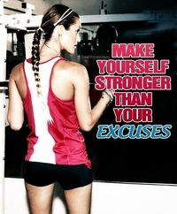 Make yourself stronger than your excuses.