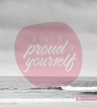 #Type #Typography #Art #Print #Graphic #Design #Inspiration #Positive #Positivity #Motivation #Love #Cute #Script #Writing #Quote #Saying #Five #Words #Always #Proud #Yourself