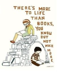 There's more to life than books