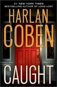 Caught by Harlan Coben-excellent read!